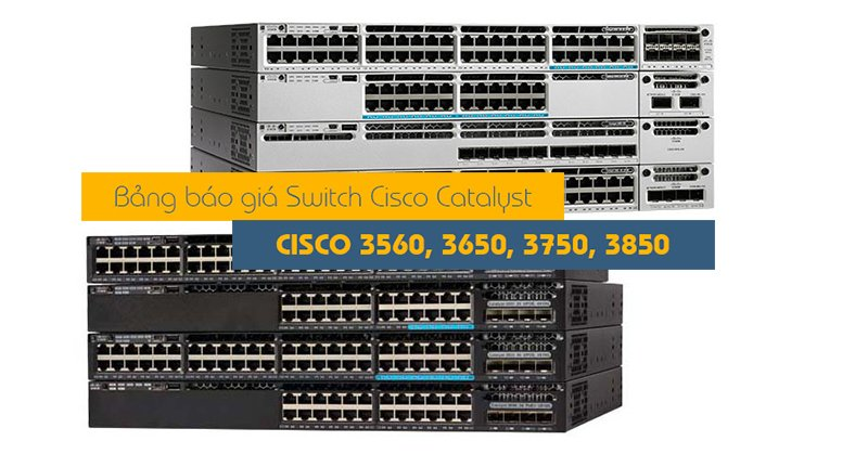 Bảng giá switch layer 3, core switch cisco, cisco layer 3 mới cập nhập